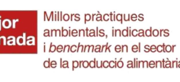 Jornada de Millors Pràctiques Ambientals, indicadors i benchmark en el sector de la producció alimentària